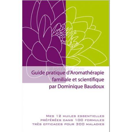 Guide pratique d'Aromathérapie familiale et scientifique Dominique Baudoux