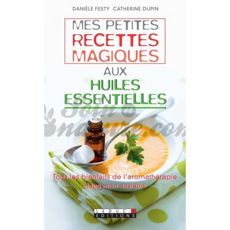 Mes petites recettes magiques aux huiles essentielles Danièle Festy - Catherine Dupin